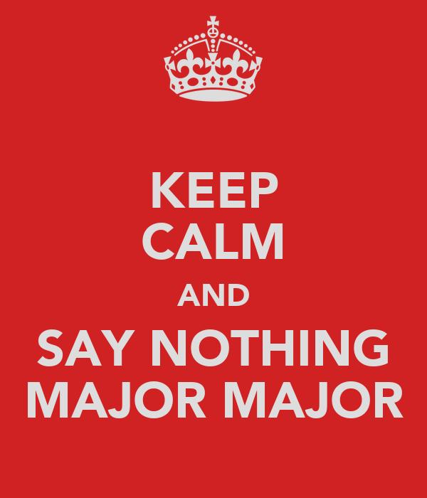 KEEP CALM AND SAY NOTHING MAJOR MAJOR