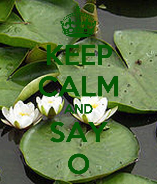 KEEP CALM AND SAY O