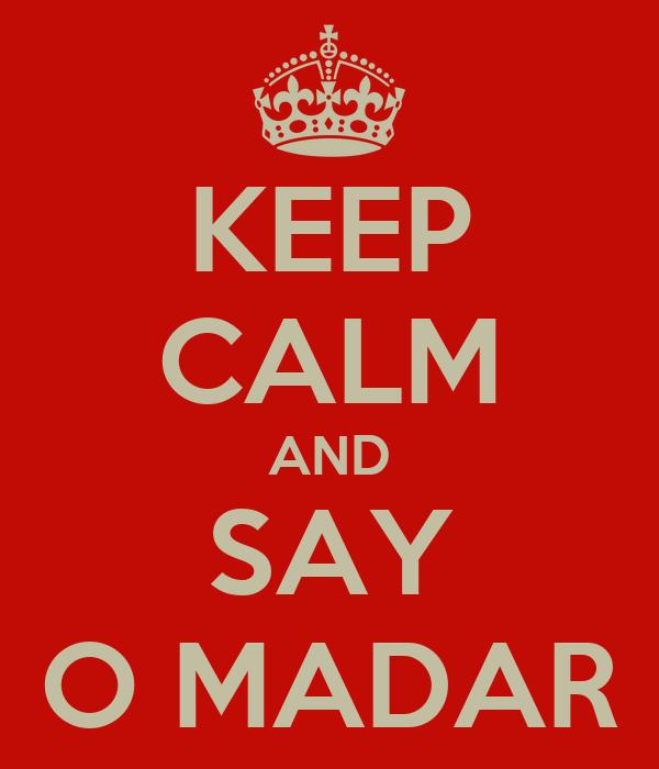 KEEP CALM AND SAY O MADAR