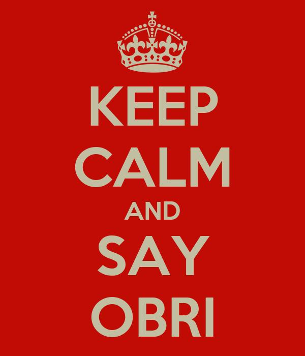 KEEP CALM AND SAY OBRI