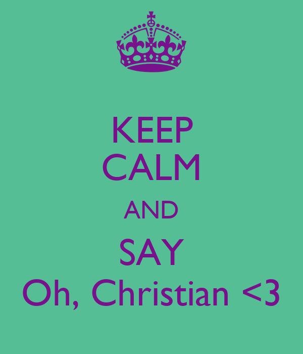 KEEP CALM AND SAY Oh, Christian <3