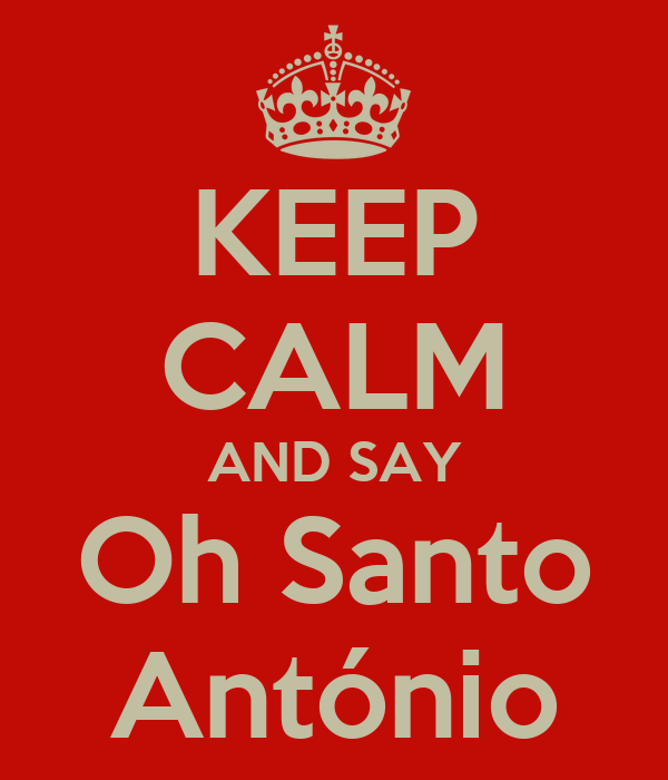 KEEP CALM AND SAY Oh Santo António