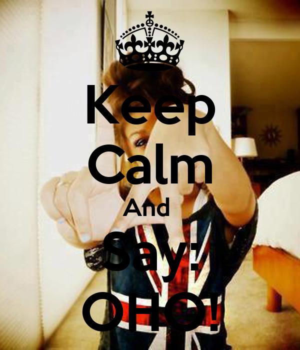Keep Calm And  Say: OHO!