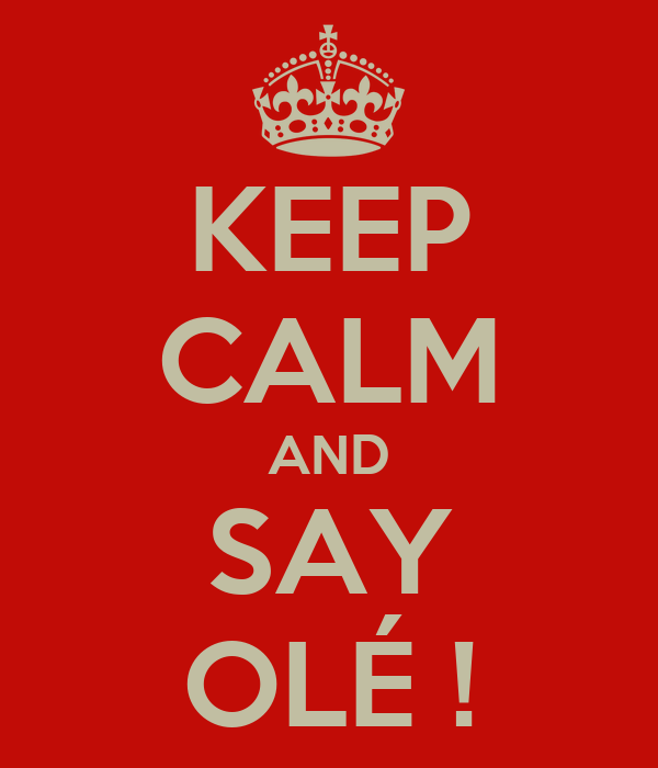 KEEP CALM AND SAY OLÉ !