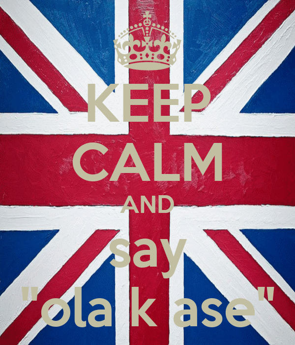"""KEEP CALM AND say """"ola k ase"""""""