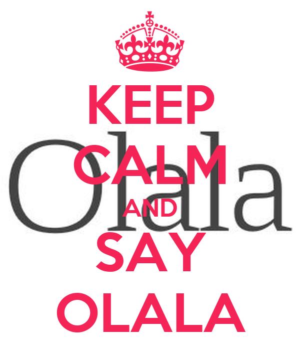 KEEP CALM AND SAY OLALA