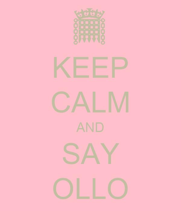 KEEP CALM AND SAY OLLO