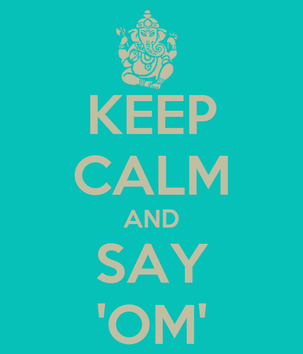 KEEP CALM AND SAY 'OM'