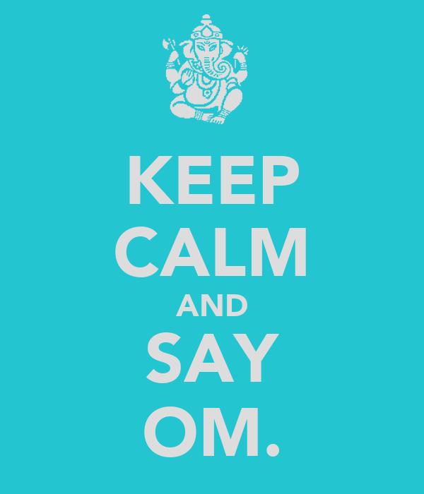 KEEP CALM AND SAY OM.
