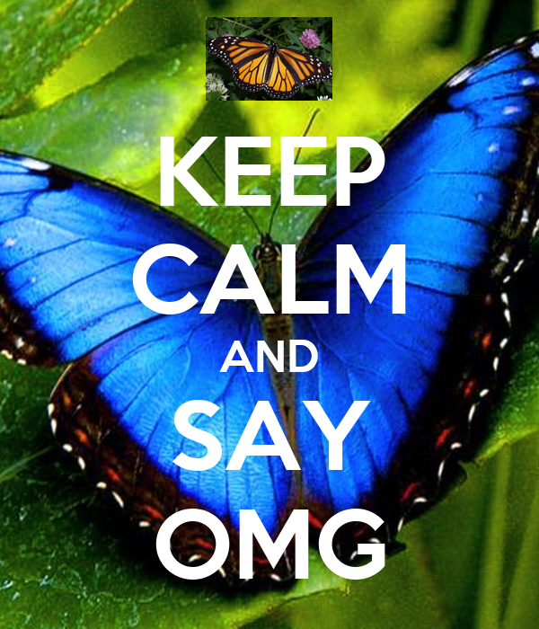 KEEP CALM AND SAY OMG