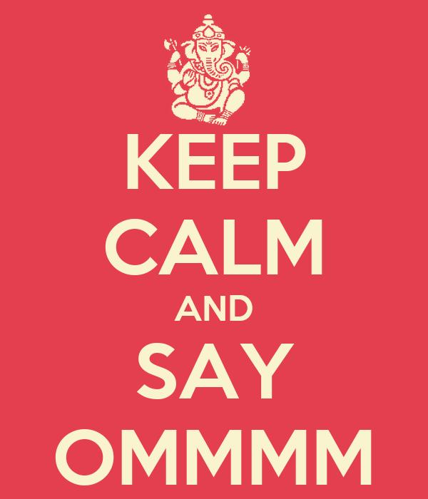 KEEP CALM AND SAY OMMMM