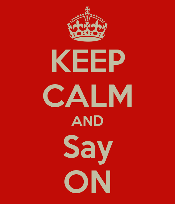 KEEP CALM AND Say ON