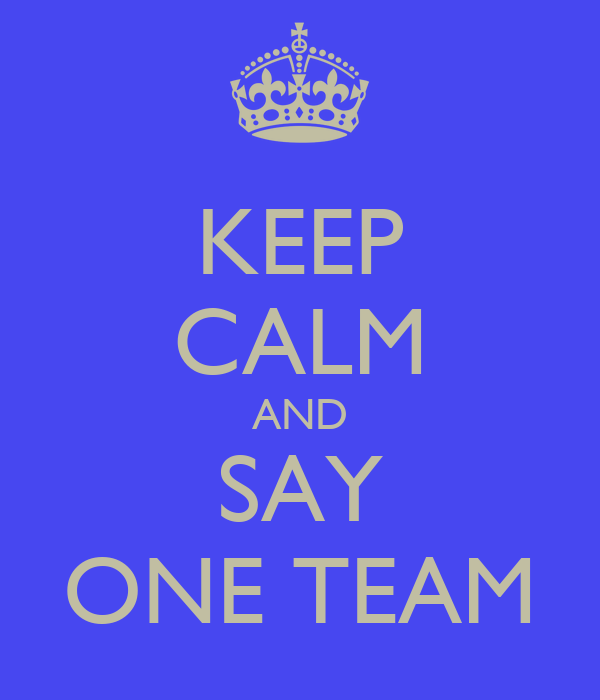 KEEP CALM AND SAY ONE TEAM