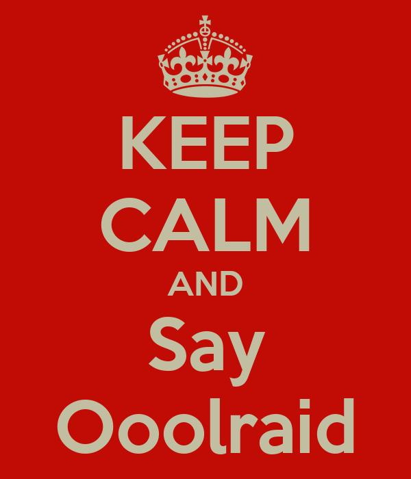 KEEP CALM AND Say Ooolraid