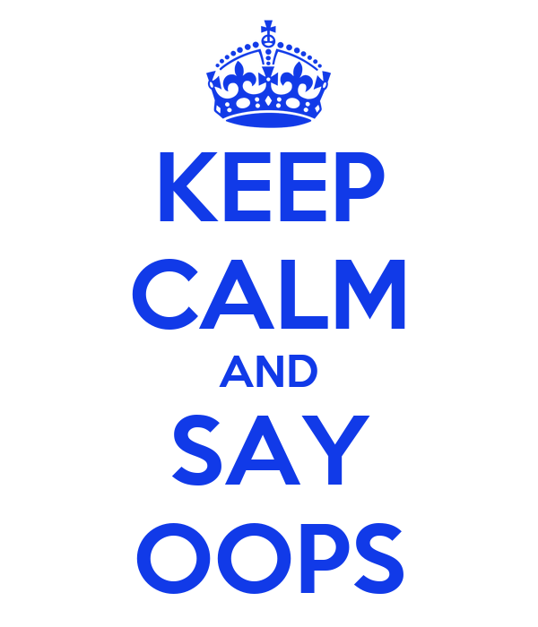 KEEP CALM AND SAY OOPS