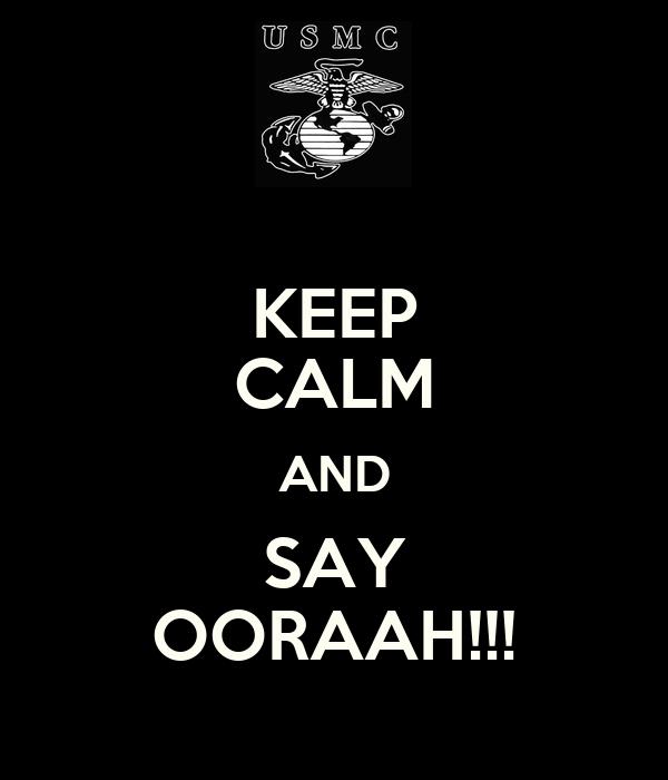 KEEP CALM AND SAY OORAAH!!!