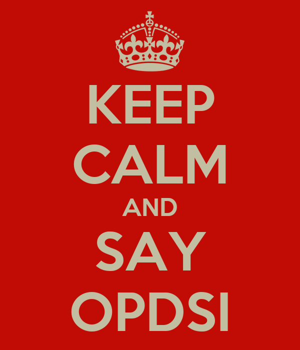 KEEP CALM AND SAY OPDSI