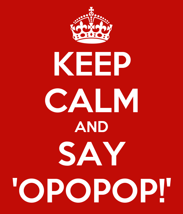 KEEP CALM AND SAY 'OPOPOP!'