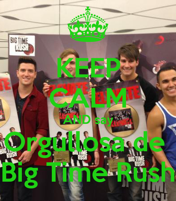 KEEP CALM AND say Orgullosa de  Big Time Rush