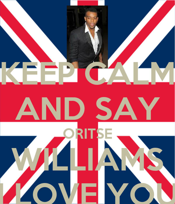 KEEP CALM AND SAY ORITSE WILLIAMS I LOVE YOU