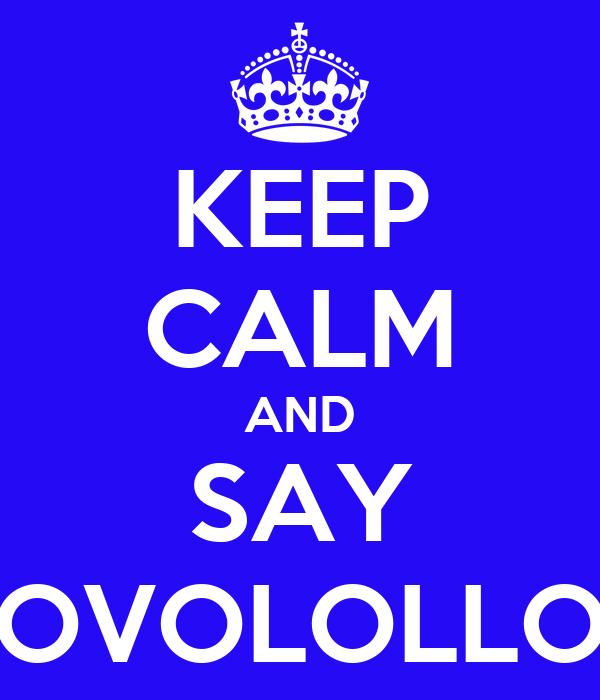 KEEP CALM AND SAY OVOLOLLO