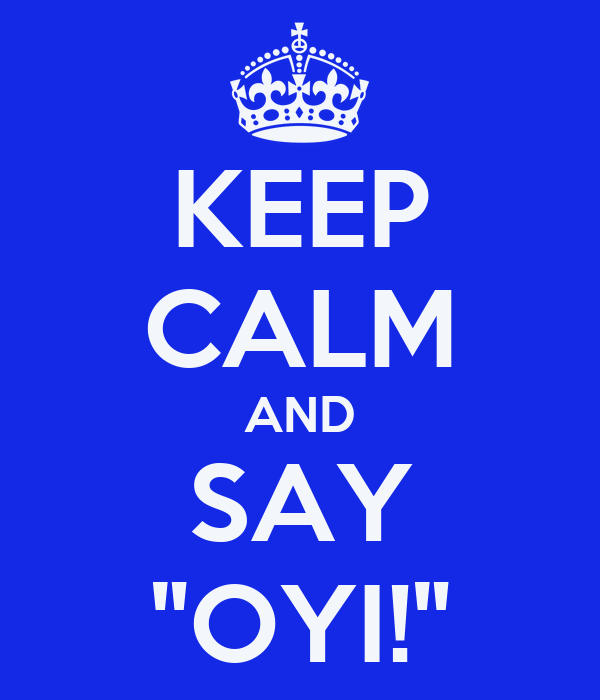 "KEEP CALM AND SAY ""OYI!"""
