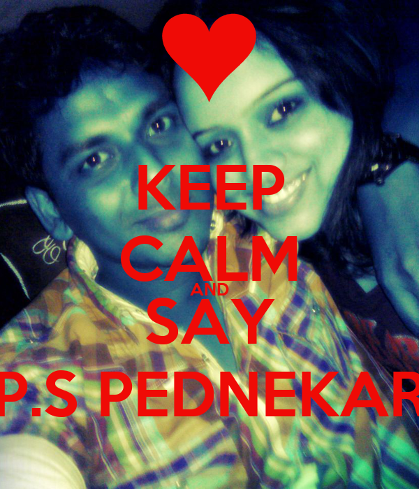 KEEP CALM AND SAY P.S PEDNEKAR
