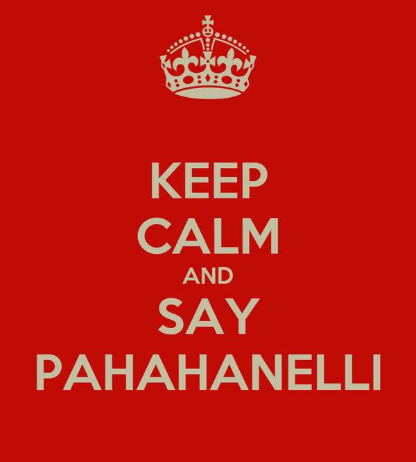 KEEP CALM AND SAY PAHAHANELLI