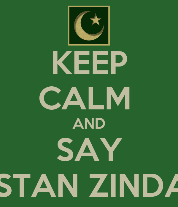 KEEP CALM  AND SAY PAKISTAN ZINDABAD
