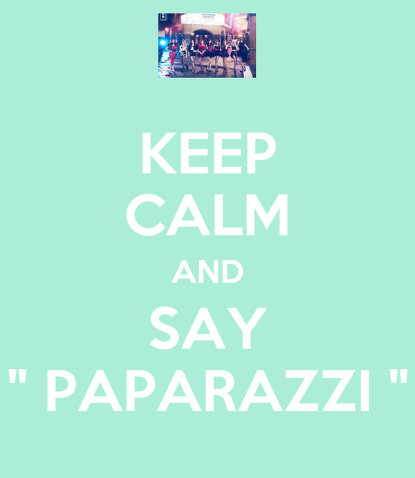 """KEEP CALM AND SAY """" PAPARAZZI """""""
