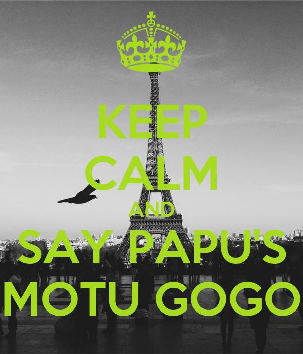KEEP CALM AND SAY PAPU'S MOTU GOGO