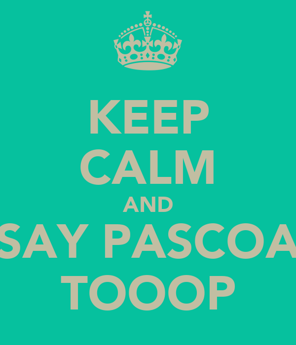 KEEP CALM AND SAY PASCOA TOOOP