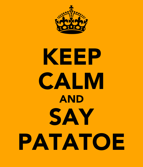 KEEP CALM AND SAY PATATOE
