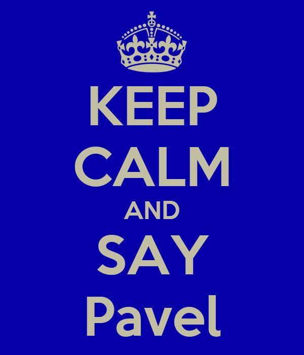 KEEP CALM AND SAY Pavel