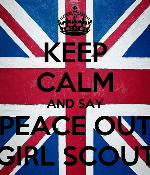 KEEP CALM AND SAY PEACE OUT GIRL SCOUT