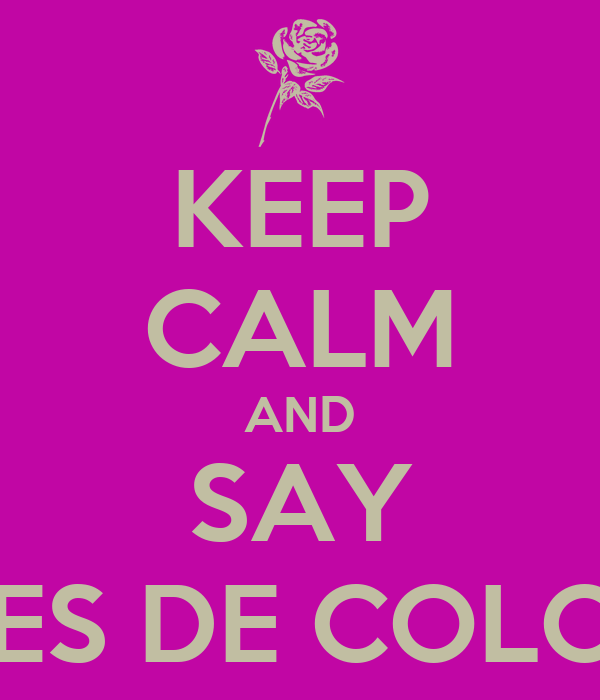 KEEP CALM AND SAY PENES DE COLORES