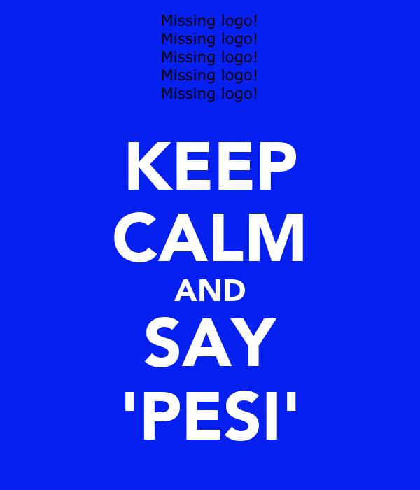 KEEP CALM AND SAY 'PESI'