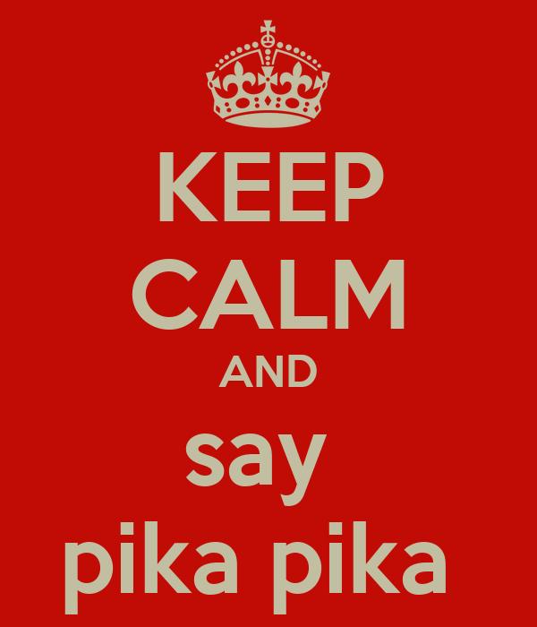 KEEP CALM AND say  pika pika