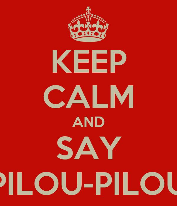 KEEP CALM AND SAY PILOU-PILOU
