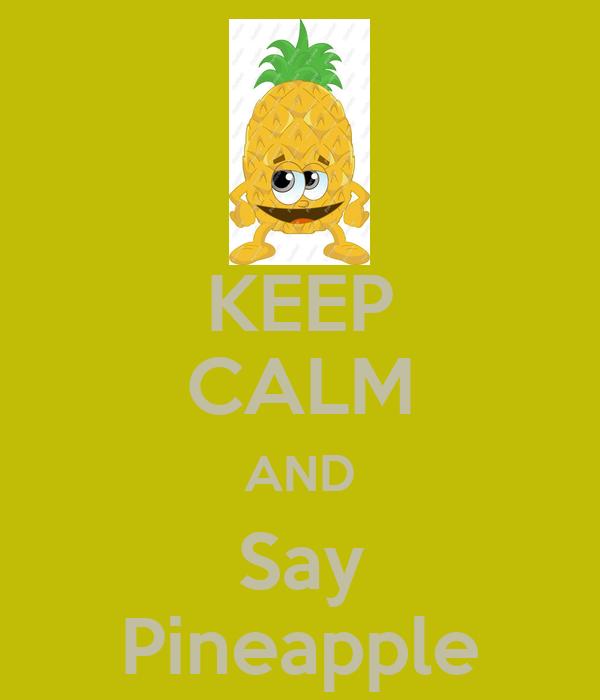 KEEP CALM AND Say Pineapple