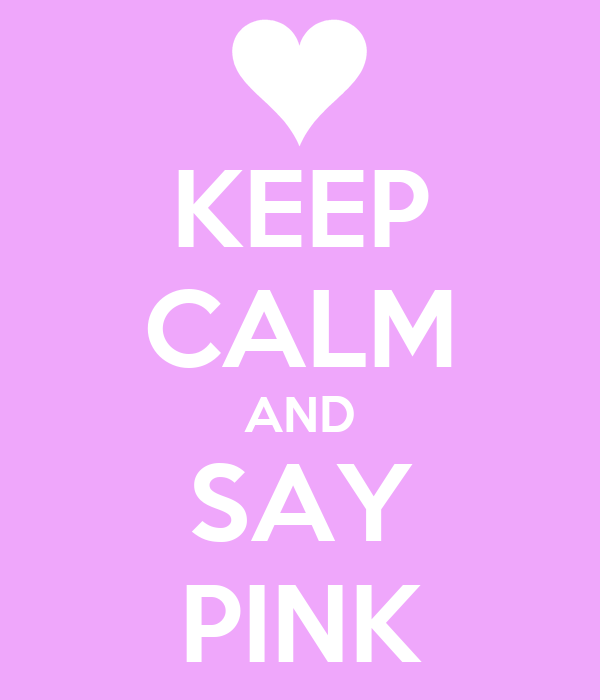 KEEP CALM AND SAY PINK