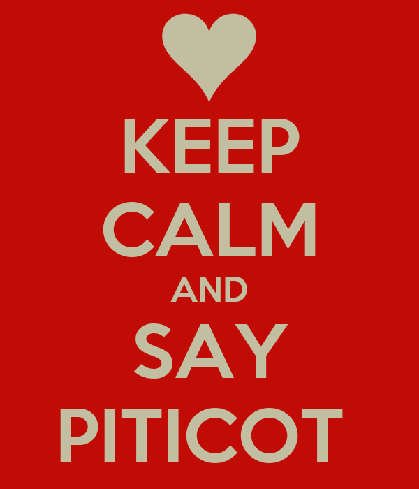 KEEP CALM AND SAY PITICOT