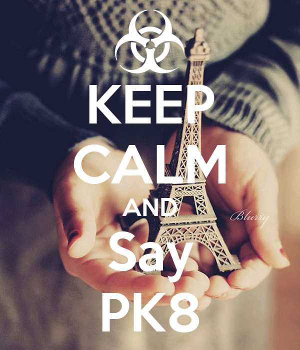KEEP CALM AND Say PK8