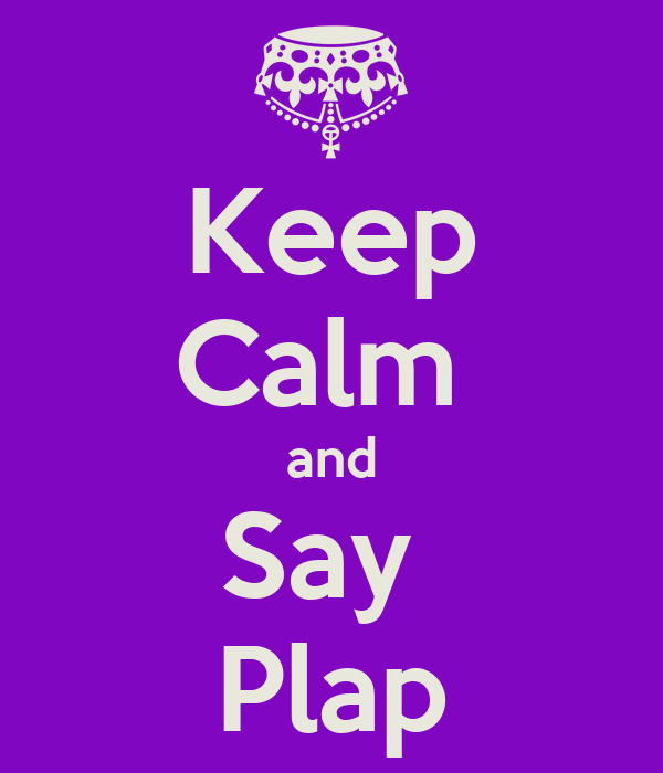 Keep Calm  and Say  Plap