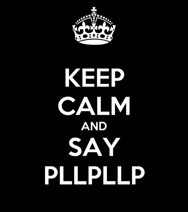 KEEP CALM AND SAY PLLPLLP
