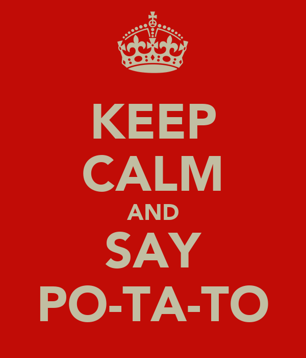 KEEP CALM AND SAY PO-TA-TO