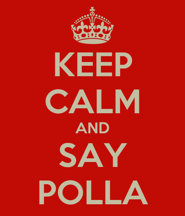 KEEP CALM AND SAY POLLA