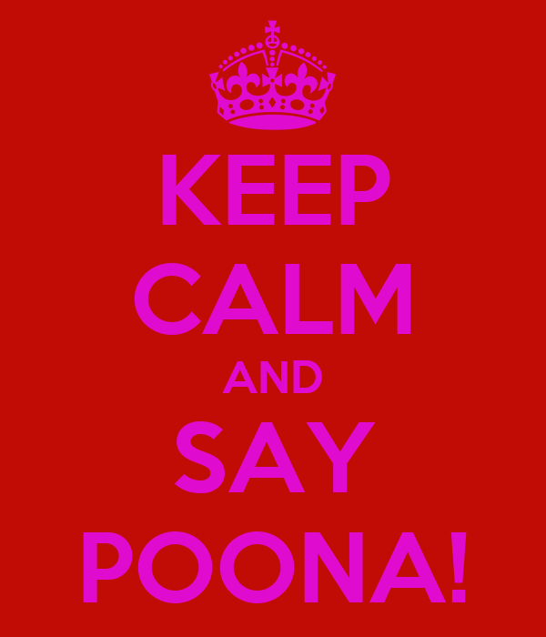 KEEP CALM AND SAY POONA!