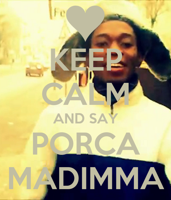 KEEP CALM AND SAY PORCA MADIMMA