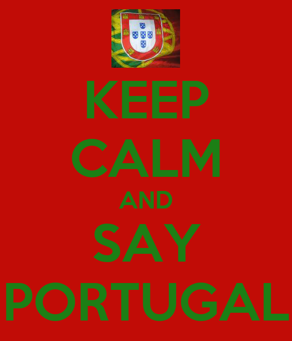 KEEP CALM AND SAY PORTUGAL